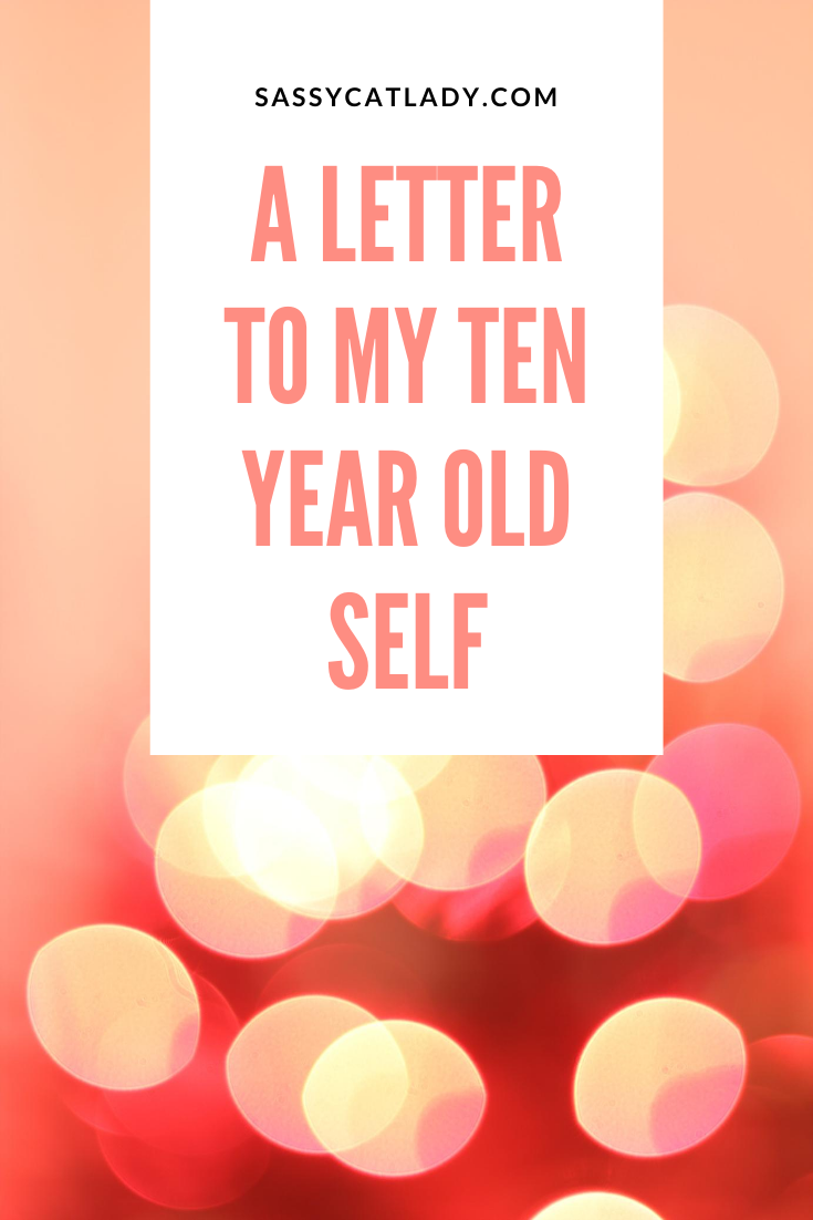 A Letter to My 10 Year Old Self