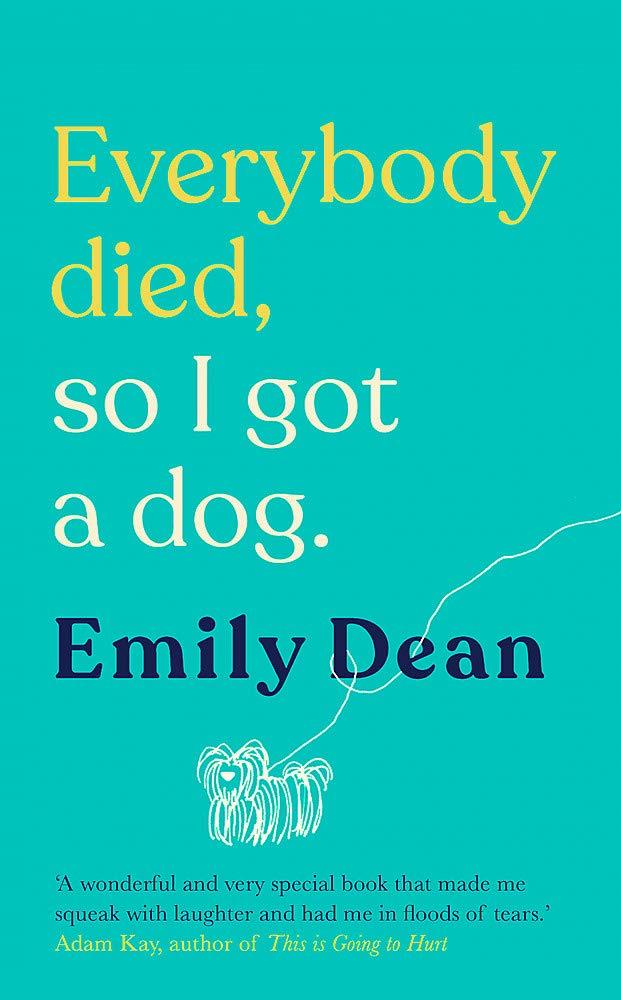 Everybody Died, So I Got a Dog - Emily Dean