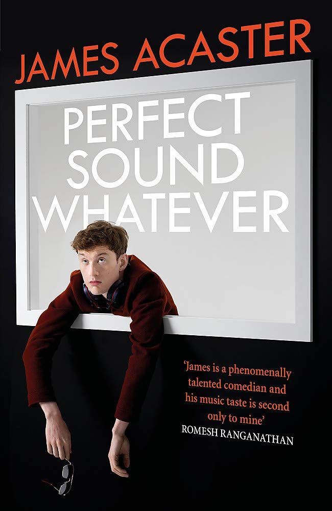 Perfect Sound Whatever - James Acaster