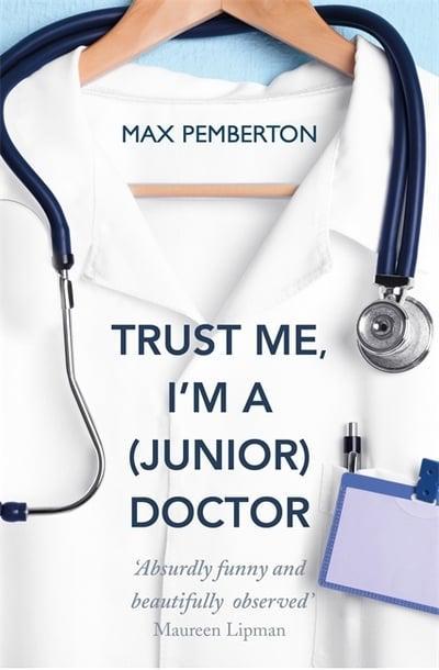Trust Me, I'm a (Junior) Doctor - Max Pemberton