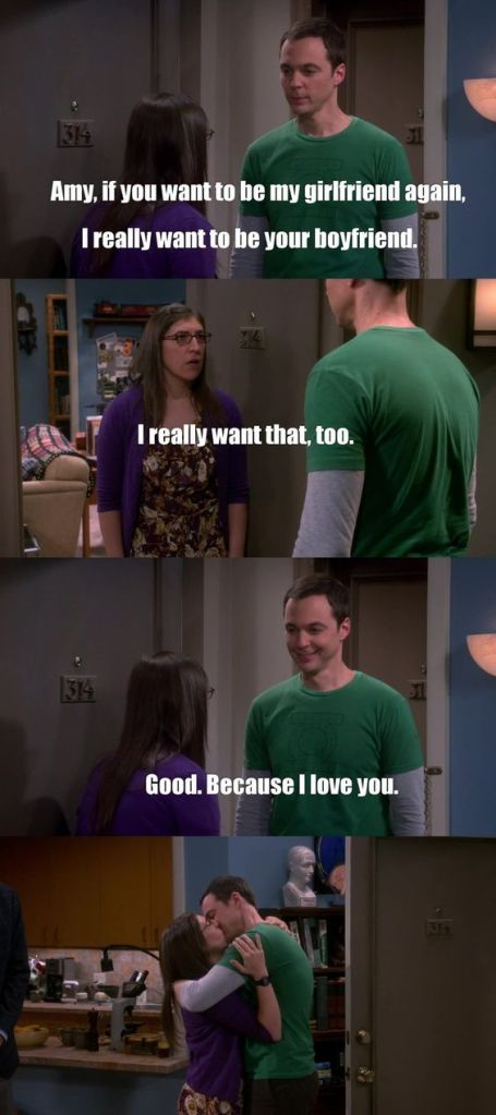 "Stills from Shamy's reunion in The Big Bang Theory. Sheldon is stood in Amy's doorway and tells her ""Amy, if you want to be my girlfriend, I really want to be your boyfriend."" She replies ""I really want that, too."" Sheldon responds with ""Good. Because I love you."" They embrace and kiss."