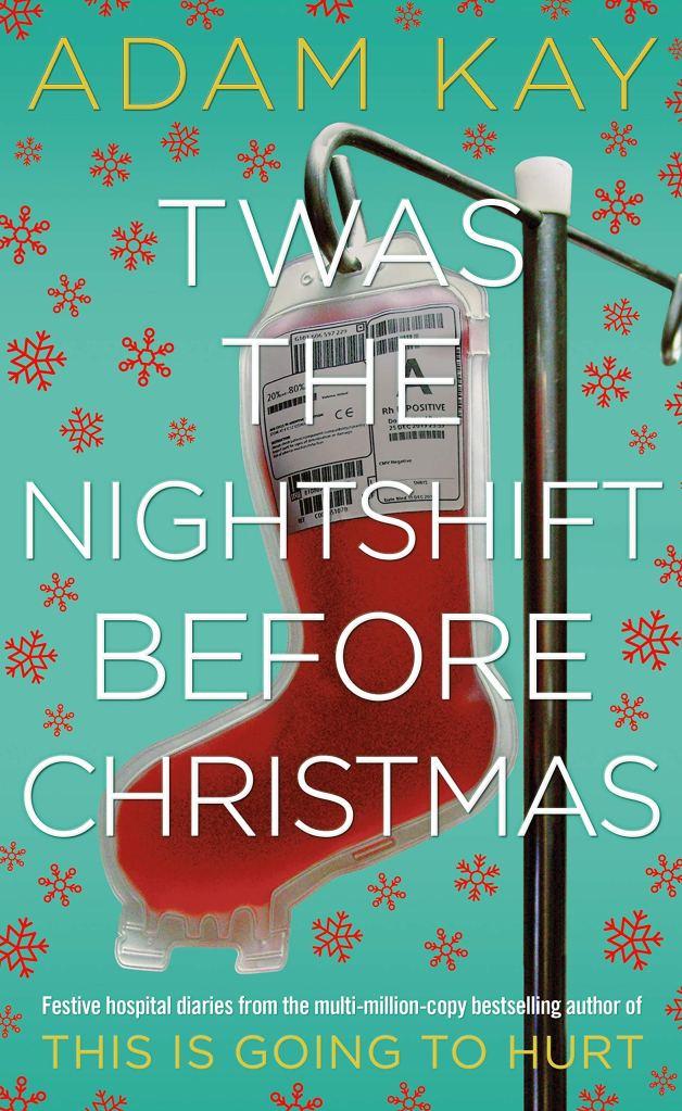 Twas the Night Shift Before Christmas - Adam Kay