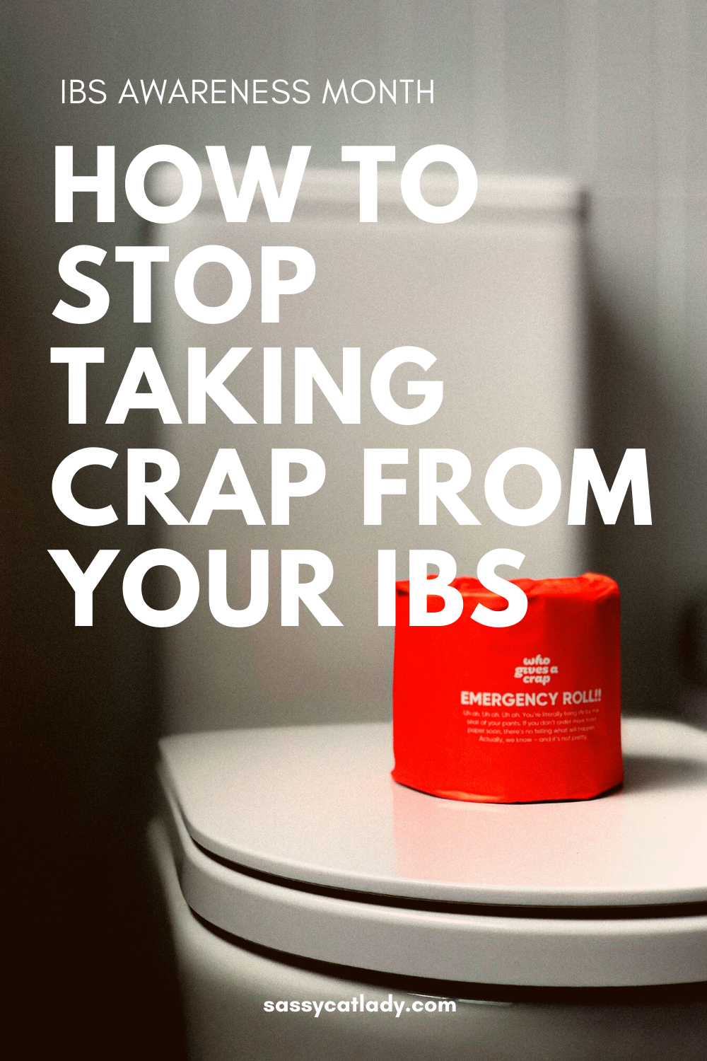 How to Stop Taking Crap From Your IBS