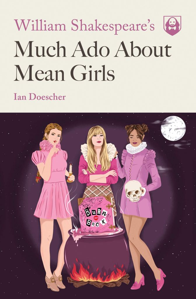 William Shakespeare's Much Ado About  Mean Girls by Ian Doescher - Book Cover