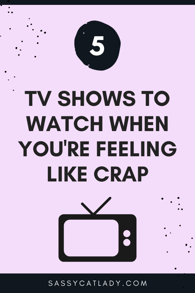 5 TV Shows to Watch When You Feel Like Crap - Pinterest Graphic
