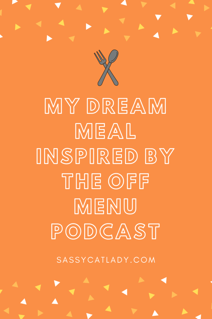 Dream Meal Inspired by the Off Menu Podcast Pinterest graphic